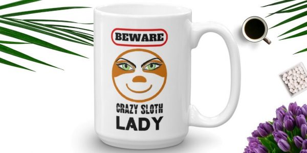 Beware The Crazy Sloth Lady Coffee Mug Sloth of The Day Feature