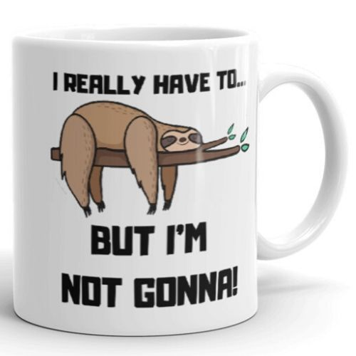 Cool I Really Have to But I am Not Gonna Sloth Coffee Mug