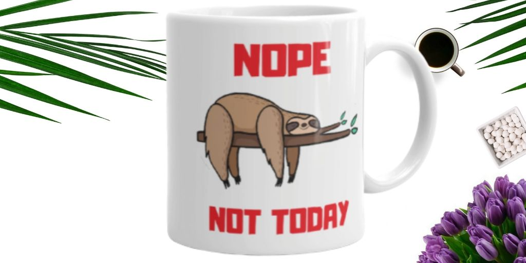 Cute Sleepy Sloth Says Nope Not Today Sloth Cup for Coffee