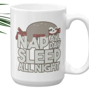 New Sloth Nap All Day Sleep All Night Sloth Mug