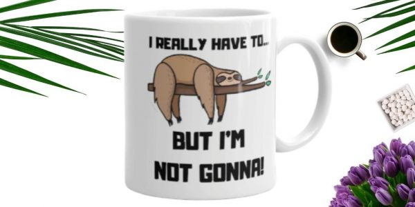 Nice I Really Have to But I am Not Gonna Sloth Coffee Cup