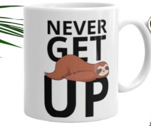 Sloth Says Never Get Up Coffee Mug Sloth Lifestyle Cup
