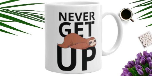 Sloth Says Never Get Up Coffee Mug Sloth Lifestyle Cup