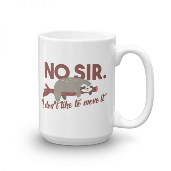 Sloth Says No Sir I Do Not Like to Move It Coffee Sloth Mug