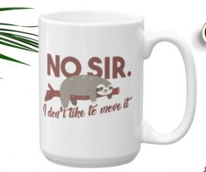 No Sir I Do Not Like to Move It Sloth Coffee Cup