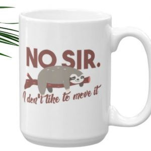 Sloth Says No Sir I Do Not Like to Move It sloth Coffee Cup