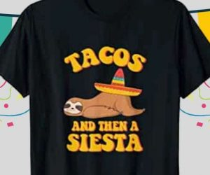 New Amusing Tacos and Then a Siesta Sloth T Shirt