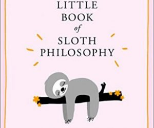 New The Little Book of Sloth Philosophy Living a Sloth Life