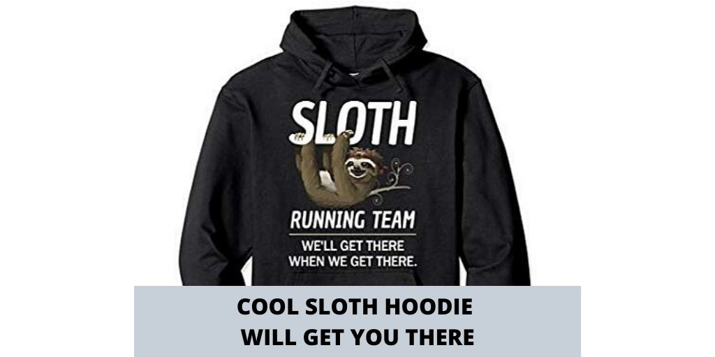 Cool Sloth Hoodie Size Chart We Will Get There When We Get There Social