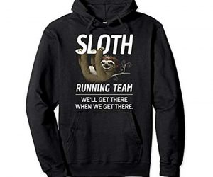 Cool Sloth Hoodie We Will Get There When We Get There