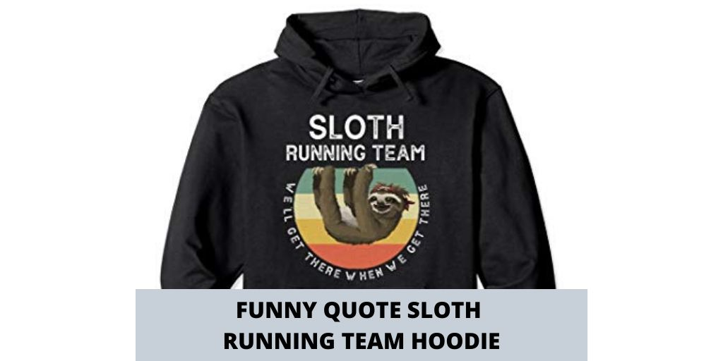 Funny Quotes Sloth Running Team Hoodie Men Women Gift (1)