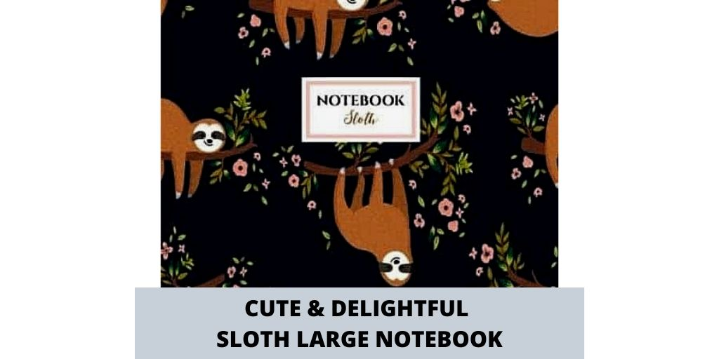 Cute and Delightful Sloth Large Notebook Social