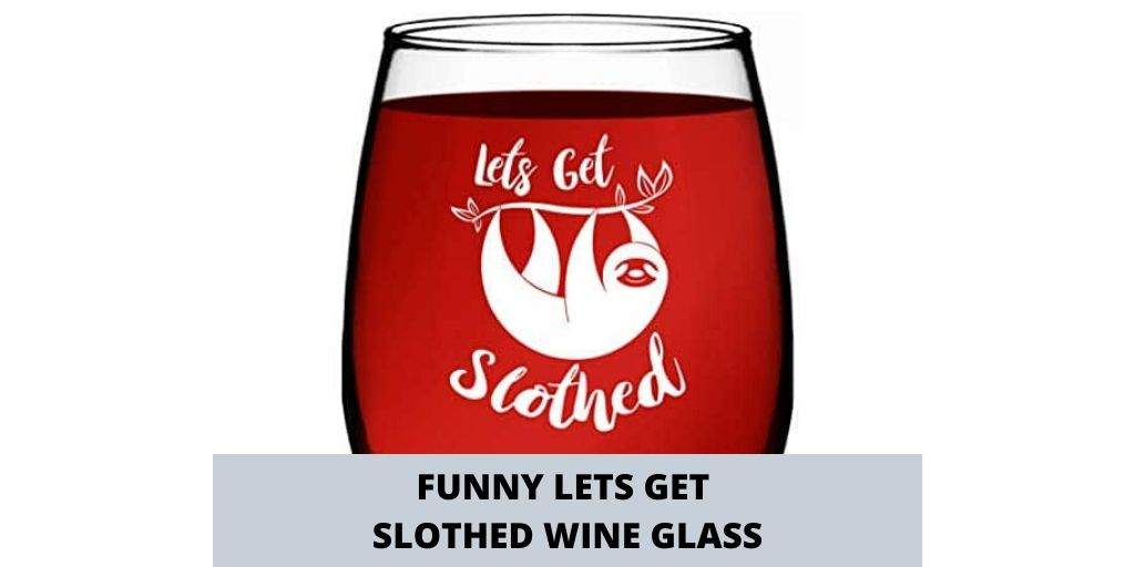 Humorous Funny Bone Lets Get Slothed Wine Glass Social