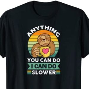 Cute Sloth Can Do It Slower T-shirt
